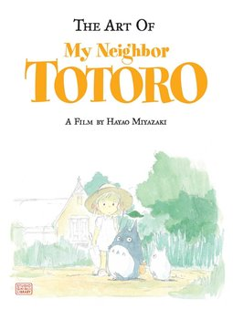 The Art of My Neighbor Totoro. A Film by Hayao Miyazaki HC